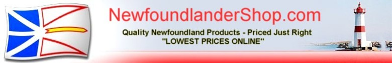 The Newfoundlander Shop - Quality Newfoundland Products - LOWEST PRICES ONLINE